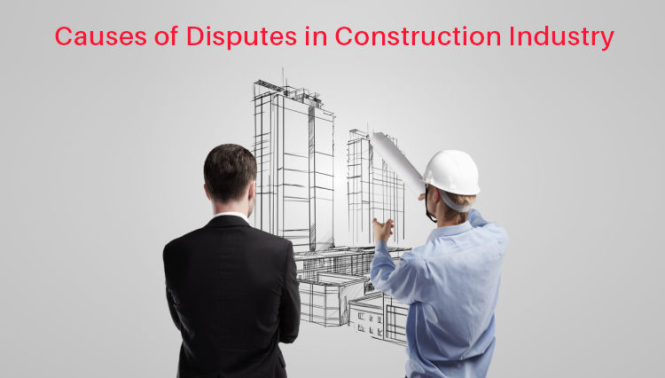 Construction Disputes - causes of disputes in construction industry